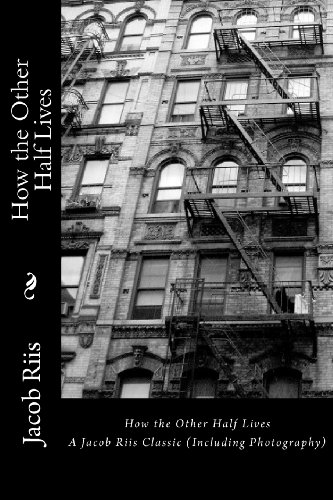 How the Other Half Lives A Jacob Riis Classic (Including Photography) N/A edition cover