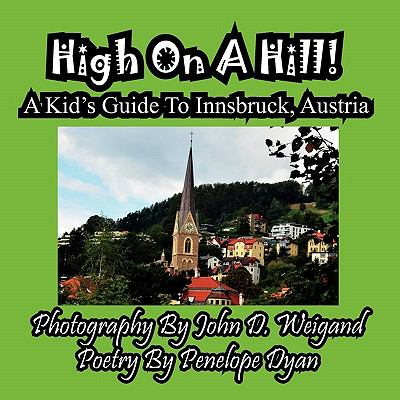High on a Hill! a Kid's Guide to Innsbruck, Austri  N/A 9781935630760 Front Cover