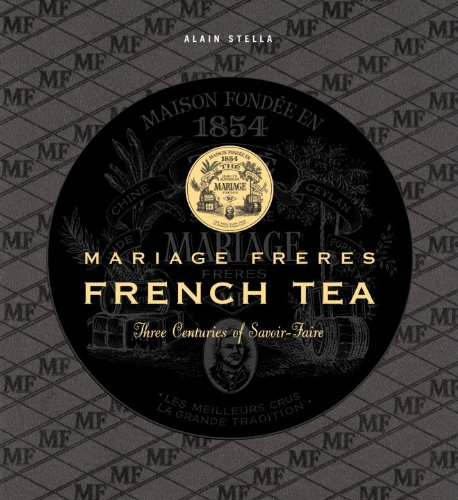 Mariage Freres French Tea Three Centuries of Savoir-Faire  2003 9782080111760 Front Cover