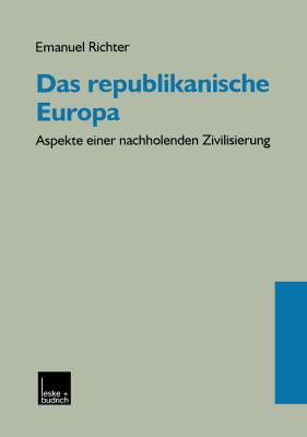 Das Republikanische Europa: Aspekte Einer Nachholenden Zivilisierung  2012 9783810025760 Front Cover