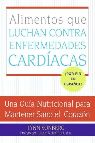 Alimentos Que Luchan Contra Las Enfermedades Cardiacas Una Guia Nutricional para Mantener Sano el Corazon N/A 9780061137761 Front Cover