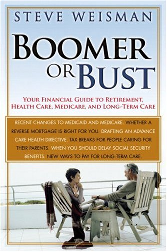 Boomer or Bust Your Financial Guide to Retirement, Health Care, Medicare, and Long-Term Care  2007 9780131881761 Front Cover