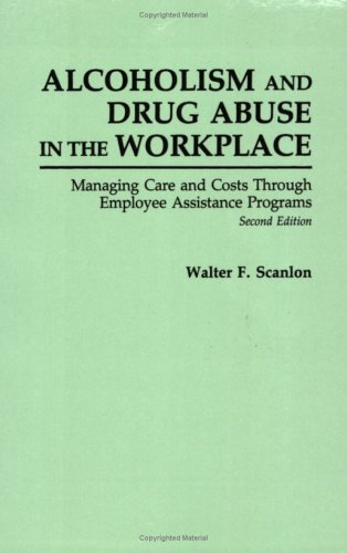 Alcoholism and Drug Abuse in the Workplace Managing Care and Costs Through Employee Assistance Programs 2nd 1991 9780275936761 Front Cover