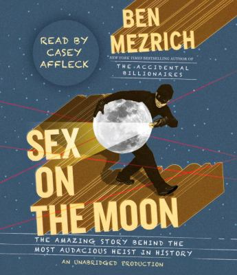 Sex on the Moon: The Amazing Story Behind the Most Audacious Heist in History  2011 edition cover