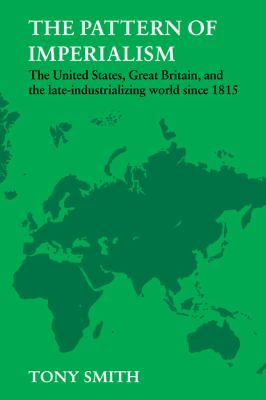 Pattern of Imperialism The United States, Great Britain and the Late-Industrializing World since 1815  1981 9780521280761 Front Cover