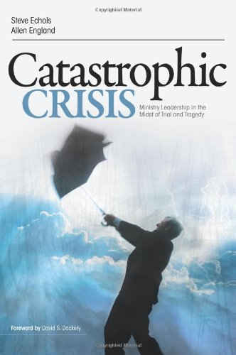 Catastrophic Crisis Ministry Leadership in the Midst of Trial and Tragedy  2011 edition cover