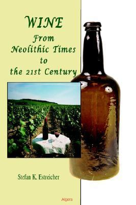 Wine From Neolithic Times to the 21st Century  2006 9780875864761 Front Cover