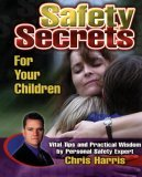Safety Secrets for Your Children : Vital Tips and Practical Wisdom by Personal Safety Expert Chris Harris N/A 9780882707761 Front Cover