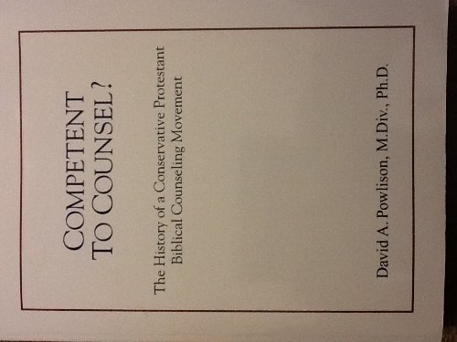 Competent to Counsel : The History of a Coversative Protestant Biblical Counseling Movement N/A 9780978556761 Front Cover
