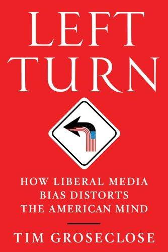 Left Turn How Liberal Media Bias Distorts the American Mind  2012 9781250002761 Front Cover