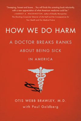 How We Do Harm A Doctor Breaks Ranks about Being Sick in America  2012 edition cover