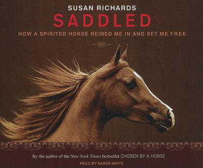 Saddled: How a Spirited Horse Reined Me in and Set Me Free  2010 9781400115761 Front Cover