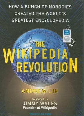 The Wikipedia Revolution: How a Bunch of Nobodies Created the World's Greatest Encyclopedia  2009 9781400160761 Front Cover