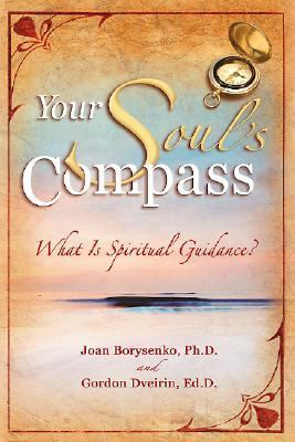 Your Soul's Compass What Is Spiritual Guidance?  2007 9781401907761 Front Cover
