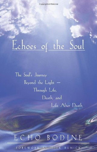 Echoes of the Soul The Soul's Journey Beyond the Light - Through Life, Death, and Life after Death  1999 edition cover