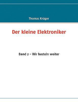 Der kleine Elektroniker Band 2 - Wir basteln weiter N/A 9783837014761 Front Cover