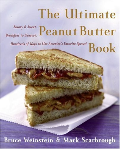 Ultimate Peanut Butter Book Savory and Sweet, Breakfast to Dessert, Hundereds of Ways to Use America's Favorite Spread  2005 9780060562762 Front Cover