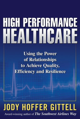 High Performance Healthcare Using the Power of Relationships to Achieve Quality, Efficiency and Resilience  2009 edition cover
