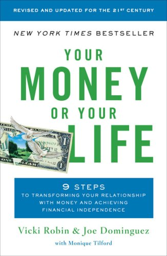 Your Money or Your Life 9 Steps to Transforming Your Relationship with Money and Achieving Financial Independence 2nd 2008 (Revised) edition cover