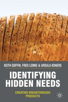 Identifying Hidden Needs Creating Breakthrough Products  2010 9780230219762 Front Cover