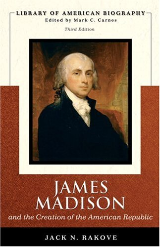 James Madison and the Creation of the American Republic  3rd 2007 (Revised) edition cover