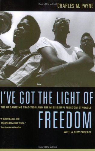 I've Got the Light of Freedom The Organizing Tradition and the Mississippi Freedom Struggle 2nd 2007 edition cover