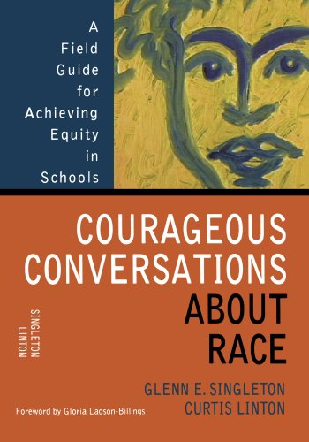 Courageous Conversations about Race A Field Guide for Achieving Equity in Schools  2006 9780761988762 Front Cover
