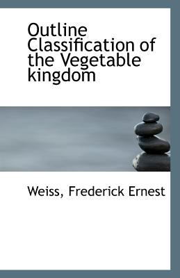 Outline Classification of the Vegetable Kingdom  N/A 9781113290762 Front Cover