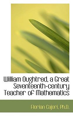 William Oughtred, a Great Seventeenth-Century Teacher of Mathematics  N/A 9781116778762 Front Cover