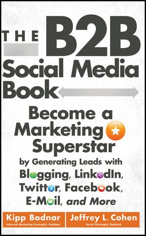 B2B Social Media Book Become a Marketing Superstar by Generating Leads with Blogging, LinkedIn, Twitter, Facebook, E-Mail, and More  2012 edition cover