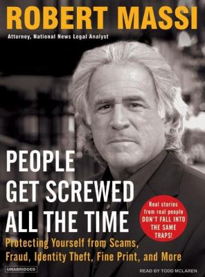 People Get Screwed All the Time: Protecting Yourself from Scams, Fraud, Identity Theft, Fine Print, and More, Library Edition  2007 9781400134762 Front Cover