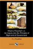 What Is Property?; or, an Inquiry into the Principle of Right and of Government  N/A 9781406567762 Front Cover