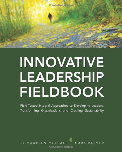 Innovative Leadership Fieldbook Field-Tested Integral Approaches to Developing Leaders, Transforming Organizations, and Creating Sustainability N/A edition cover