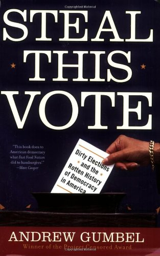 Steal This Vote Dirty Elections and the Rotten History of Democracy in America  2005 edition cover