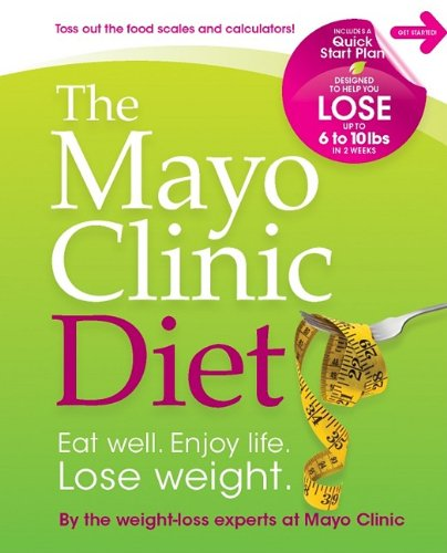 Mayo Clinic Diet Eat Well. Enjoy Life. Lose Weight N/A edition cover