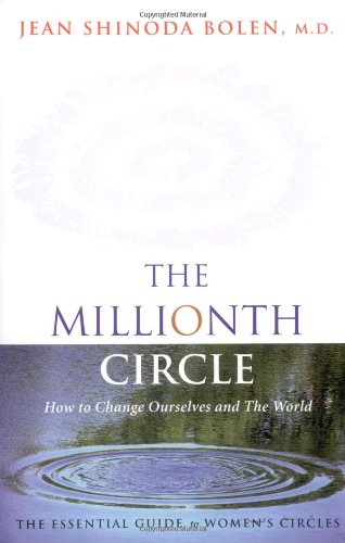 Millionth Circle How to Change Ourselves and the World: The Essential Guide to Women's Circles  1999 edition cover