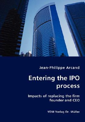 Entering the Ipo Process - Impacts of Replacing the Firm Founder and Ceo N/A 9783836436762 Front Cover