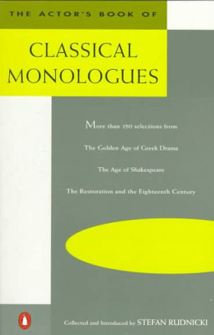 Actor's Book of Classical Monologues More Than 150 selns from gldn Age gk Drama Age shakesp Restoration N/A edition cover
