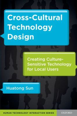 Cross-Cultural Technology Design Creating Culture-Sensitive Technology for Local Users  2012 9780199744763 Front Cover