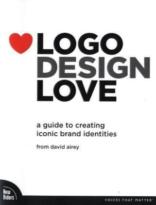 Logo Design Love A Guide to Creating Iconic Brand Identities  2010 edition cover