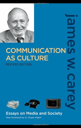 Communication as Culture Essays on Media and Society 2nd 2009 (Revised) edition cover