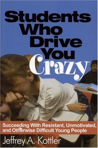 Students Who Drive You Crazy Succeeding with Resistant, Unmotivated, and Otherwise Difficult Young People  2002 9780761978763 Front Cover