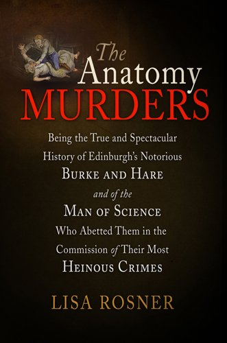 Anatomy Murders Being the True and Spectacular History of Edinburgh's Notorious Burke and Hare and of the Man of Science Who Abetted Them in the Commission of Their Most Heinous Crimes  2010 edition cover