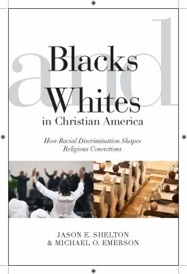 Blacks and Whites in Christian America How Racial Discrimination Shapes Religious Convictions  2012 edition cover