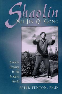Shaolin Nei Jin Qi Gong Ancient Healing in the Modern World N/A 9780877288763 Front Cover