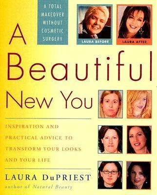 Beautiful New You Inspiration and Practical Advice to Transform Your Looks and Your Life - Without Cosmetic Surgery  2005 9781400054763 Front Cover