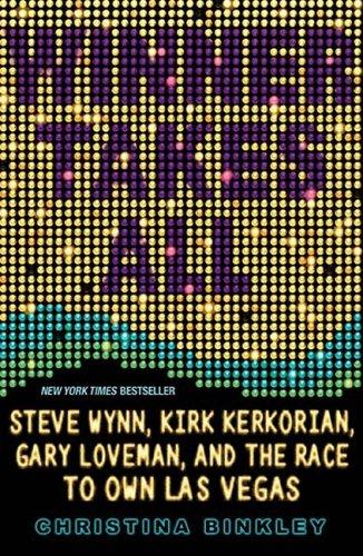 Winner Takes All Steve Wynn, Kirk Kerkorian, Gary Loveman, and the Race to Own Las Vegas  2009 edition cover