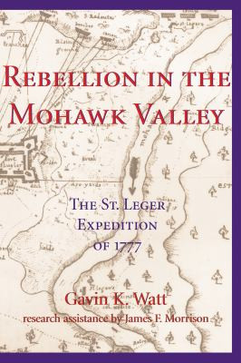 Rebellion in the Mohawk Valley The St. Leger Expedition Of 1777  2002 9781550023763 Front Cover