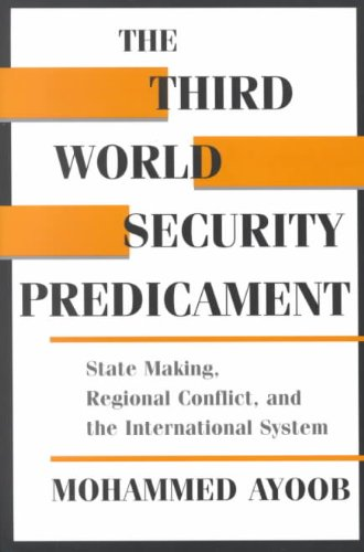 Third World Security Predicament State Making, Regional Conflict, and the International System  1995 edition cover