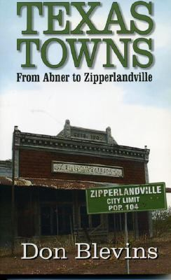Texas Towns From Abner to Zipperlandville  2002 9781556229763 Front Cover